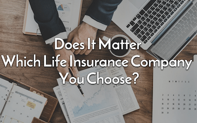 does it matter which life insurance company i choose