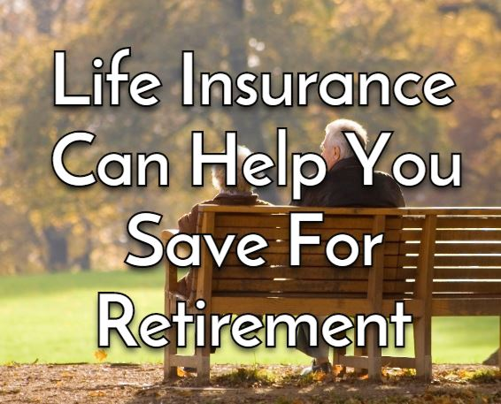 Retire with Life Insurance it can help