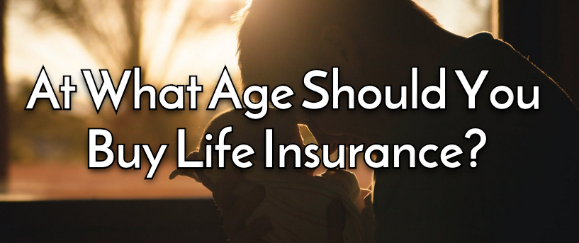 What Age Should You Buy Life Insurance