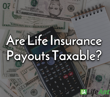 Are Life Insurance Payouts Taxable?