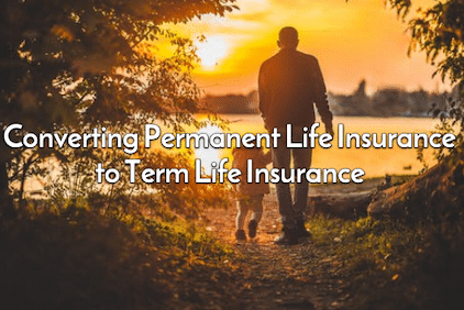 permanent life insurance convert to term life insurance