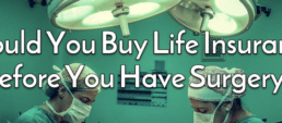 Should You Buy Life Insurance Before You Have Surgery?