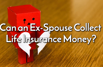 Can an Ex-Spouse Collect Life Insurance Money?