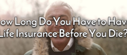 How long do you have to have life insurance before you die?