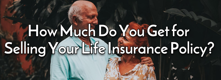 How Much Do You Get for Selling Your Life Insurance Policy?