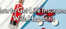 How to Get Life Insurance With Hepatitis