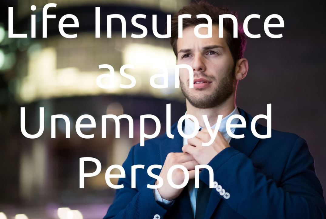 Can You Buy Life Insurance If You Are Unemployed Life Ant