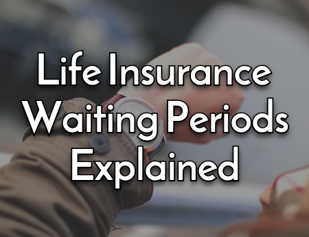 Life Insurance Waiting Periods
