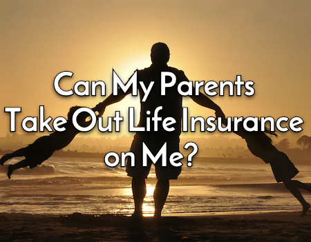 Can my parents take out life insurance on me?