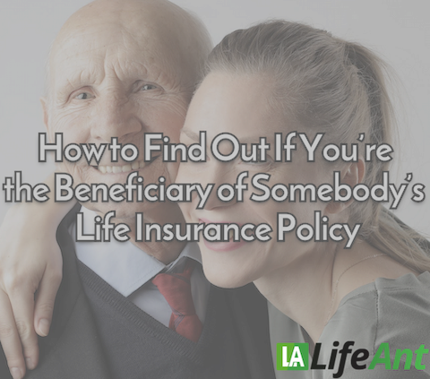 How to Find Out If You're the Beneficiary of Somebody's Life Insurance Policy